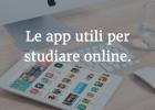 Le app utili per studiare online.