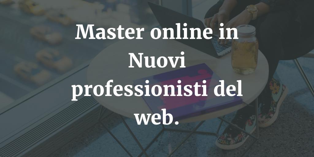 Master online in Nuovi professionisti del web.