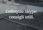 Come affrontare un colloquio su Skype.