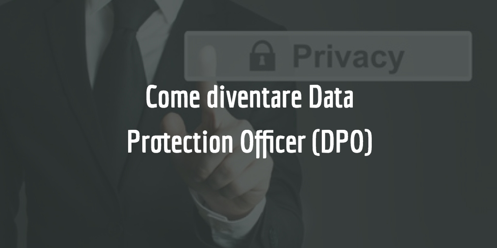 Come diventare Data Protection Officer.