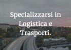 Specializzarsi in Logistica e Trasporti: il master online, le piattaforme telematiche e le opportunità Unicusano.