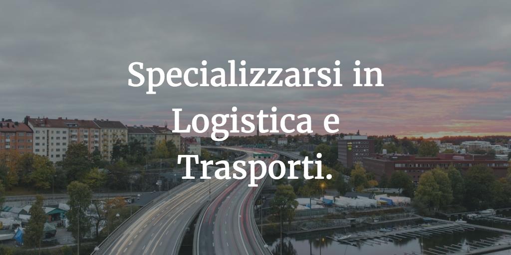 Specializzarsi in Logistica e Trasporti: il master online.