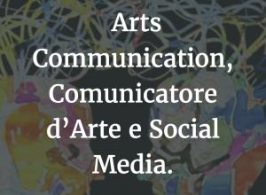 Arts Communication, Comunicatore d'Arte e Social Media.