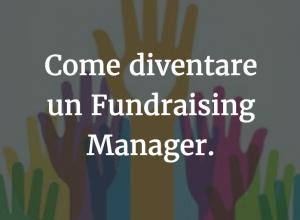 Come diventare un Fundraising Manager.