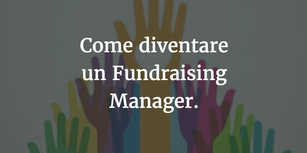 Come diventare un Fundraising Manager.