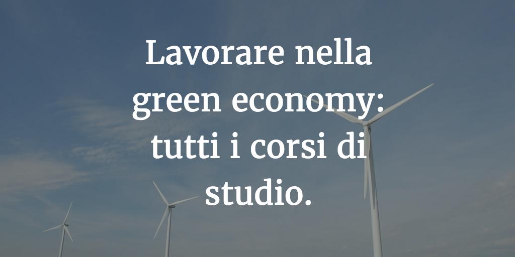 Lavorare nella green economy: tutti i corsi di studio.