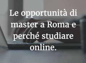 Le opportunità di master a Roma e perché studiare online.