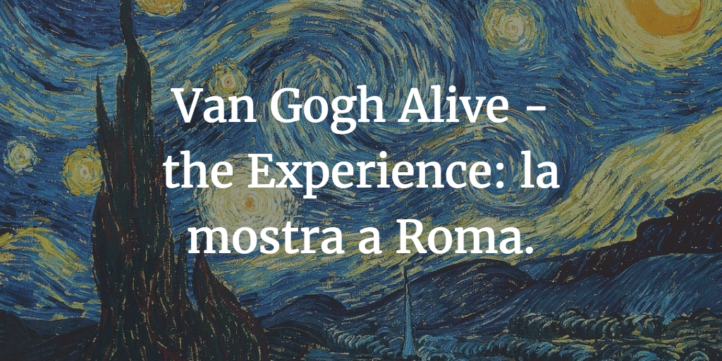 van gogh alive the experience mostra a roma