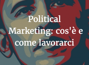 Political Marketing cos'è e come lavorarci